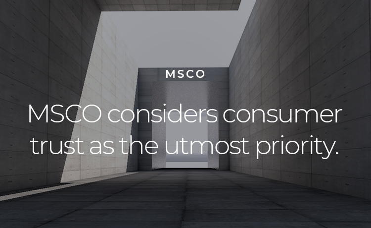 MSCO considers consumer trust as the utmost priority.